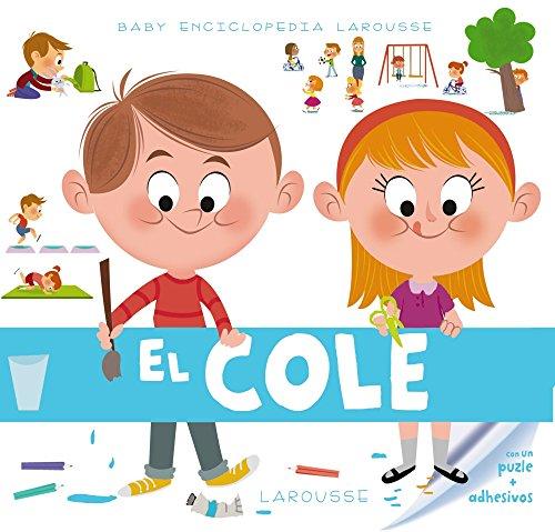 Baby enciclopedia. El cole (Larousse - Infantil / Juvenil - Castellano - A Partir De 3 Años - Baby Enciclopedia) por Larousse Editorial