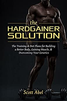 The Hardgainer Solution: The Training & Diet Plans for Building a Better Body, Gaining Muscle, & Overcoming Your Genetics (English Edition)
