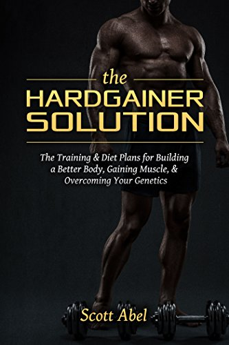 The Hardgainer Solution: The Training & Diet Plans for Building a Better Body, Gaining Muscle, & Overcoming Your Genetics (English Edition) por Scott Abel