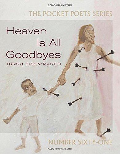 Heaven Is All Goodbyes: Pocket Poets No. 61 por Tongo Eisen-Martin