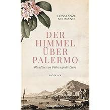 Der Himmel über Palermo: Blandine von Bülows große Liebe - Roman