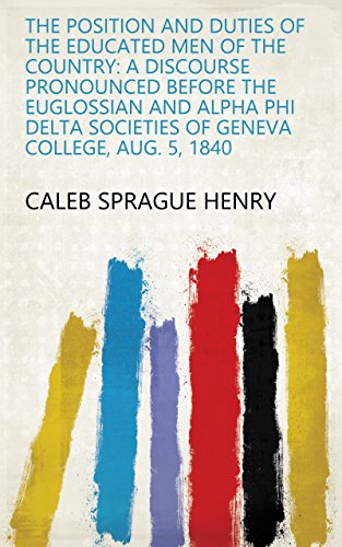 The Position and Duties of the Educated Men of the Country: A Discourse Pronounced Before the Euglossian and Alpha Phi Delta Societies of Geneva College, Aug. 5, 1840 (English Edition)