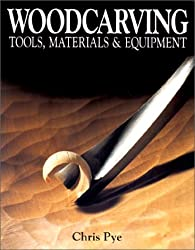 Woodcarving: Tools, Materials and Equipment