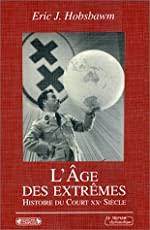 L'âge des extrêmes - Le court XXe siècle, 1914-1991 de Eric Hobsbawm
