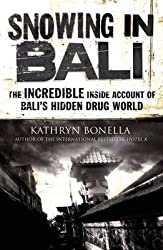 [(Snowing in Bali : The Incredible Inside Account of Bali's Hidden Drug World)] [By (author) Kathryn Bonella] published on (January, 2013)