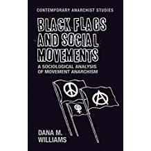 Black flags and social movements: A sociological analysis of movement anarchism (Contemporary Anarchist Studies MUP Series)