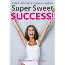 Super Sweet Success! Weight Loss and Motivational Journal