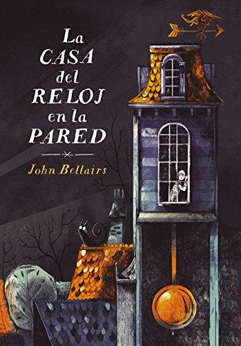 La casa del reloj en la pared (Los casos de Lewis Barnavelt 1) por John Bellairs