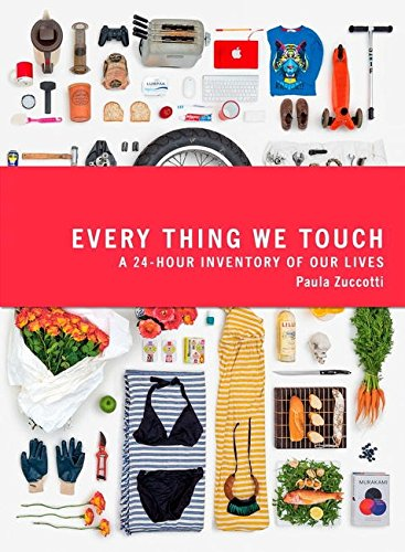 Every Thing We Touch: A 24-Hour Inventory of Our Lives