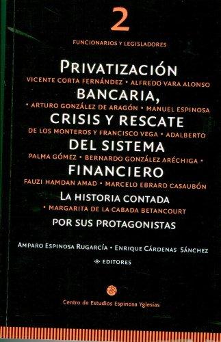 Privatización bancaria, crisis y rescate del sistema financiero. Tomo 2: Funcionarios y legisladores por Enrique Cárdenas Sánchez