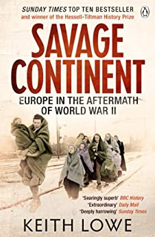 Savage Continent: Europe in the Aftermath of World War II by [Lowe, Keith]