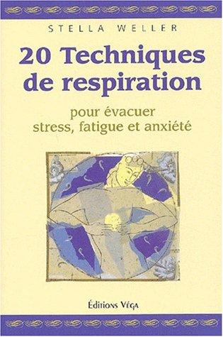 20 techniques de respiration pour évacuer stress, fatigue et anxiété
