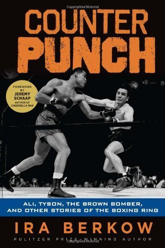 Counterpunch: Ali, Tyson, the Brown Bomber, and Other Stories of the Boxing Ring by Ira Berkow (2014-05-01)