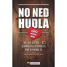 No Ned Hudla: Die Besten Schwäbischen Sprüche Von Schwoba.de. Herausgegeben  Von Marc