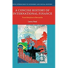 A Concise History of International Finance: From Babylon to Bernanke (New Approaches to Economic and Social History) by Larry Neal (2015-10-22)