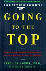 Going to the Top: A Road Map for Success from America's Leading Women Executives