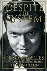 Despite the System: Orson Welles Versus the Hollywood Studios by Clinton Heylin (2006-06-01)
