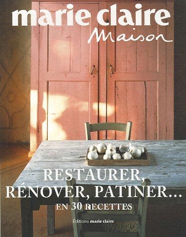 Restaurer, rénover, patiner... : En 30 recettes par Caroline Tiné