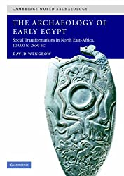 The Archaeology of Early Egypt: Social Transformations in North-East Africa, 10,000 to 2,650 BC: Social Transformations in North-East Africa, C. 10,000 to 2,650 BC (Cambridge World Archaeology)