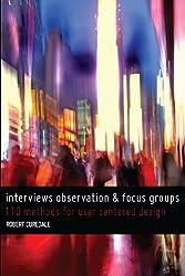 Interviews Observation and Focus Groups: 110 methods for user-centered design