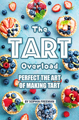 The Tart Overload: Perfect the Art of Making Tart (English Edition)