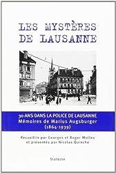 Les mystères de Lausanne : 30 ans dans la police de Lausanne, mémoires de Marius Augsburger (1864-1939)