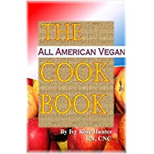 The All American Vegan Cookbook: Nutrient Dense Alternatives to Traditional Favorites (English Edition)