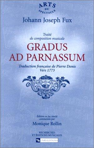 Gradus ad Parnassum : Traité de composition musicale de Johann Joseph Fux. Traduction française de Pierre Denis vers 1773 par Johann Joseph Fux