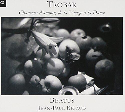 Trobar: Chansons d'mour, de la Vierge à la Dame