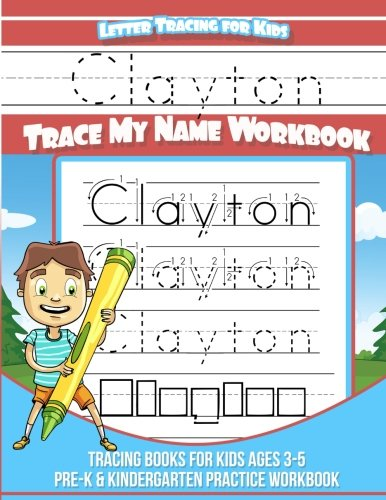 Clayton Letter Tracing for Kids Trace my Name Workbook: Tracing Books for Kids ages 3 - 5 Pre-K & Kindergarten Practice Workbook
