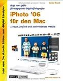 iPhoto 6 für den Mac - iLife 06 von Apple für engagierte Digitalfotografen - schnell, einfach und unterhaltsam erklärt - Daniel Mandl, Michael Schwarz