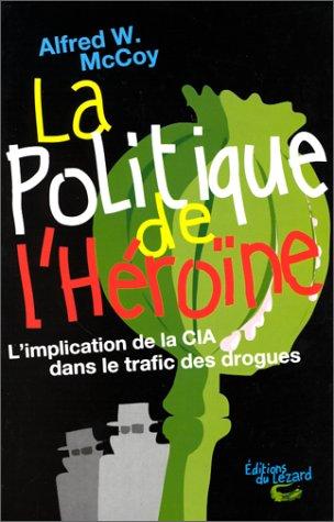 La politique de l'heroine. l'implantation de la cia dans le trafic des drogues