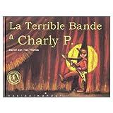 La Terrible Bande à Charly P. (Pas Comme les Autres)