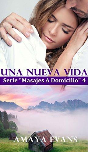 Una Nueva Vida (Serie Masajes a Domicilio nº 3) por Amaya Evans