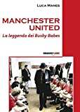 Manchester United. La leggenda dei Busby Babes