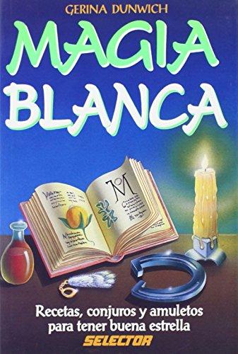 Descargar Libro Magia Blanca: Recetas, Conjuros y Amuletos Para Tener Buena Estrella de Gerina Dunwich