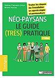 Néo-paysans, le guide (très) pratique - Toutes les étapes de l'installation en agroécologie et permaculture