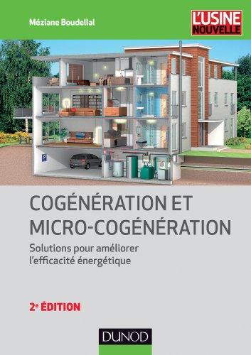 Cogénération et micro-cogénération - 2e éd. - Solutions pour améliorer l'efficacité énergétique