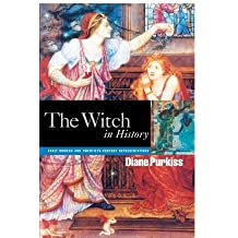 The Witch in History: Early Modern and Twentieth-century Representations by Diane Purkiss (1996-10-31)