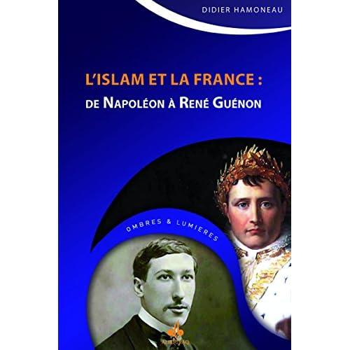 Islam et la France (L') : De Napoléon à René Guénon
