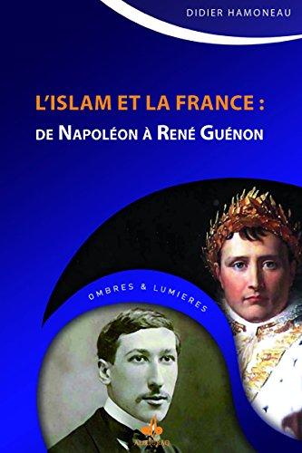 Islam et la France (L') : De Napoléon à René Guénon par Didier HAMONEAU