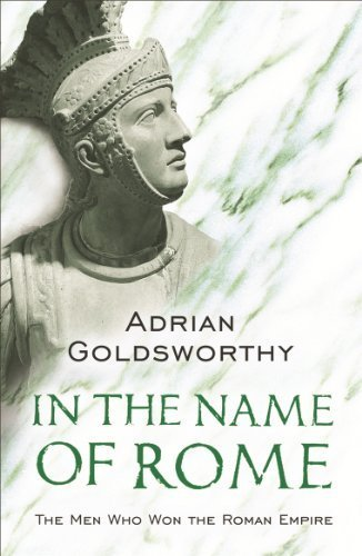 In the Name of Rome: The Men Who Won the Roman Empire (Phoenix Press) by Goldsworthy, Adrian (2004) Paperback