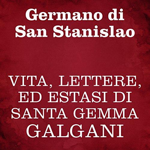 Vita, lettere, ed estasi di Santa Gemma Galgani  Audiolibri