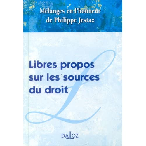 Libres propos sur les sources du droit : Mélanges en l'honneur de Philippe Jestaz