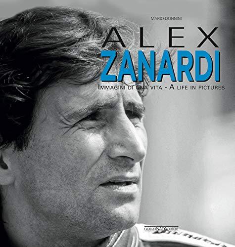 Alex Zenardi: Immagini Di Una Vita/ a Life in Pictures di Mario Donnini
