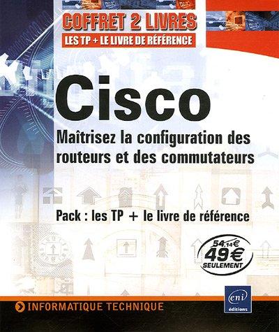 CISCO Pack en 2 volumes : Matrisez la configuration des routeurs et des commutateurs