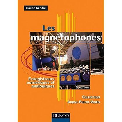 Les magnétophones - 6ème édition - Enregistreurs numériques et analogiques