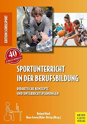 Sportunterricht in der Berufsbildung: Didaktische Konzepte und Unterrichtsplanungen (Edition Schulsport, Band 40)