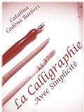 La Calligraphie Latine avec Simplicité - Vol 1. (La Calligraphie avec Simplicité)
