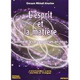 L'Esprit et la Matière - Comment les harmoniser en nous